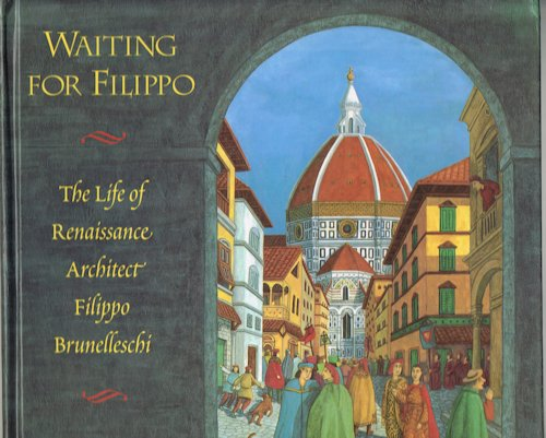 Image for Waiting for Filippo: The Life of Renaissance Architect Filippo Brunelleschi