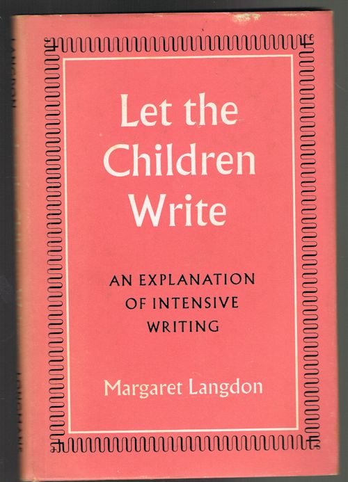 Image for Let the Children Write: An Explanation of Intensive Writing