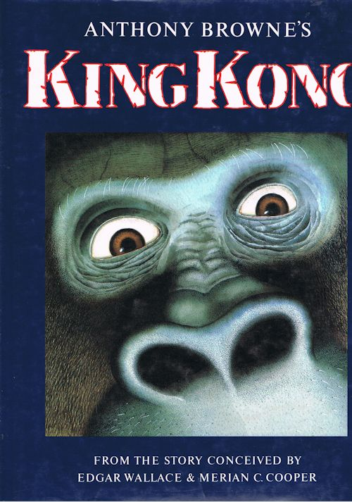 Image for Anthony Browne's King Kong - From the Story Conceived By Edgar Wallace & Merian C.Cooper